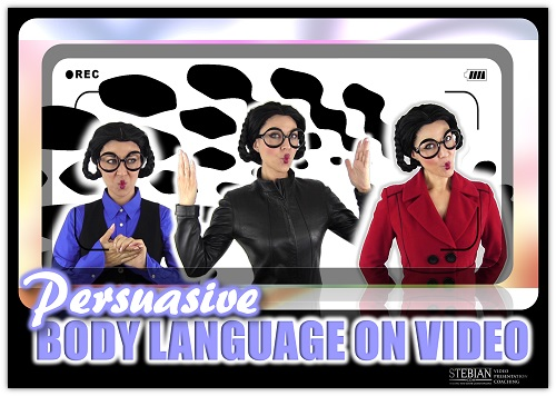 Body Language for Persuasive Video Presentations STEBIAN.com Video Presentation Coaching with Bianca Te Rito 500